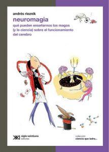 Neuromagia: Qué pueden enseñarnos los magos (y la ciencia) sobre el funcionamiento del cerebro (Ciencia que ladra… serie Clásica) – Andrés Rieznik, Mariano Sigman [ePub & Kindle]