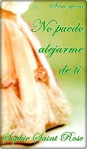 No puedo alejarme de ti – Sophie Saint Rose [ePub & Kindle]