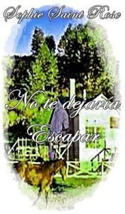 No te dejaría escapar – Sophie Saint Rose [ePub & Kindle]
