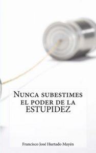 Nunca subestimes el poder de la estupidez – Francisco José Hurtado Mayén [ePub & Kindle]