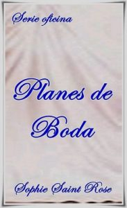 Planes de Boda – Sophie Saint Rose [ePub & Kindle]