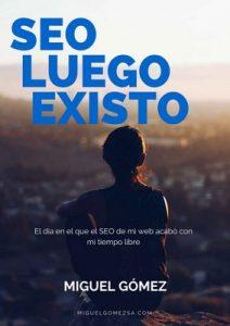 SEO luego existo: El día en el que el SEO de mi web acabó con mi tiempo libre gracias al posicionamiento en buscadores – Miguel Gómez [ePub & Kindle]