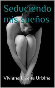 Seduciendo mis sueños – Viviana Lizana Urbina [ePub & Kindle]