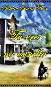 Tú eres mi estrella – Sophie Saint Rose [ePub & Kindle]