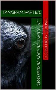 Un cuervo de ojos verdes: Tangram Parte 1 – Manuel M. Delprieto [ePub & Kindle]