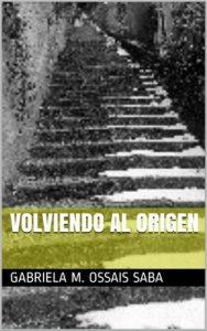 Volviendo al origen – Gabriela M. Ossais Saba [ePub & Kindle]