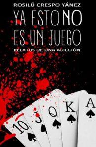 Ya esto NO es un juego: Relatos de una adicción – Rosilu Crespo [ePub & Kindle]