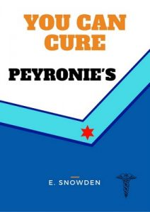 You Can Cure Peyronie's: How To Cure Induratio Penis Plastica With All Natural Medicines (Heal Yourself Book 1) – E. Snowden [ePub & Kindle] [English]