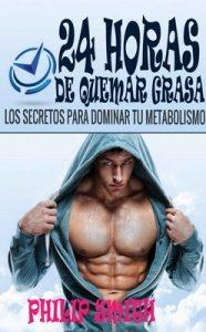 24 Horas De Quemar Grasa: Los Secretos Para Dominar Tu Metabolismo – Philip Smith [ePub & Kindle]