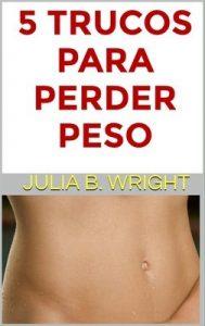 5 trucos para perder peso: Cómo no cometer los errores más típicos – Julia B. Wright [ePub & Kindle]