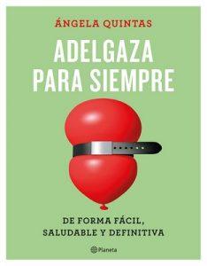 Adelgaza para siempre: De forma fácil, saludable y definitiva – Ángela Quintas [ePub & Kindle]