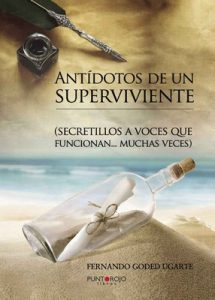 Antídotos de un superviviente: Secretillos a voces que funcionan muchas veces – Fernando Goded Ugarte [ePub & Kindle]