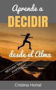 Aprende a decidir desde el alma – Cristina Hortal [ePub & Kindle]