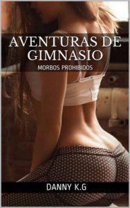 Aventuras de Gimnasio: Morbos Prohibidos – Dannu K. G [ePub & Kindle]