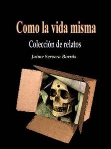Como la vida misma: Colección de relatos – Jaime Servera Borrás [ePub & Kindle]