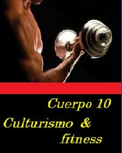 Cuerpo 10 culturismo & fitness – Adrian Martín Sanchez [ePub & Kindle]