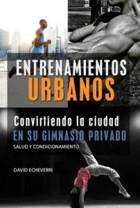 Entrenamientos Urbanos: Convirtiendo la ciudad en su gimnasio de entrenamiento – David Echeverri [ePub & Kindle]