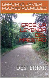 Eros: La leyenda del maestro: Despertar – Graciano Javier Aguado Rodriguez [ePub & Kindle]