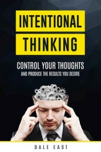 Intentional Thinking: Control Your Thoughts and Produce the Results You Desire – Dale East [ePub & Kindle] [English]
