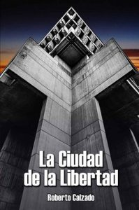 La Ciudad de la Libertad – Roberto Calzado [ePub & Kindle]