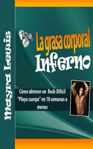 """La Grasa Corporal Inferno: Cómo Obtener Un Rock-Difícil """"Playa Cuerpo"""" En 10 Semanas O Menos – Mayra Lewis [ePub & Kindle]"""