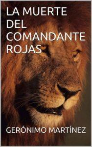 La muerte del Comandante Rojas – Gerónimo Martínez [ePub & Kindle]
