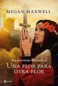 Las guerreras Maxwell, 4. Una flor para otra flor – Megan Maxwell [ePub & Kindle]