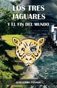 Los tres jaguares y el fin del mundo – Guillermo Posada [ePub & Kindle]