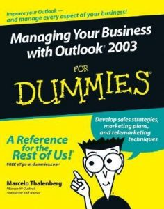 Managing Your Business with Outlook 2003 for Dummies – Marcelo Thalenberg [PDF] [English]