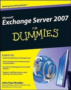 Microsoft Exchange Server 2007 for Dummies – John Paul Mueller [PDF] [English]