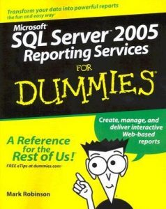 Microsoft SQL Server 2005 Reporting Services for Dummies – Mark Robinson [PDF] [English]