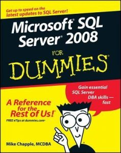 Microsoft SQL Server 2008 for Dummies – Mike Chapple [PDF] [English]