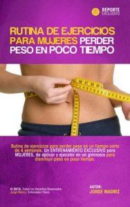 Rutina de ejercicios para mujeres perder peso en poco tiempo. Rutina de Gimnasio para Adelgazar en 4 semanas para Chicas: Pierde peso en 4 semanas. Entrenamiento Exclusivo para mujeres – Jorge Madriz [ePub & Kindle]