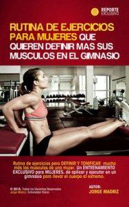 Rutina de ejercicios para mujeres que quieren definir más sus músculos en el gimnasio: Definir y Tonificar los músculos. Entrenamiento exclusivo para mujeres. Cuerpo al extremo en el gym – Jorge Madriz [ePub & Kindle]