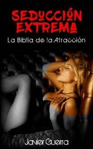 Seducción Extrema: La Biblia de la Atracción – Walter Guerra Varela [ePub & Kindle]