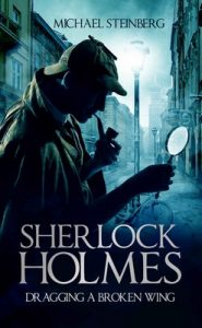 Sherlock Holmes: Dragging a Broken Wing – Michael Steinberg [ePub & Kindle] [English]