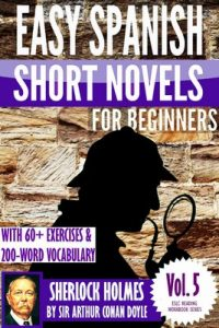 Sherlock Holmes: Easy Spanish Short Novels for Beginners With 60+ Exercises & 200-Word Vocabulary (Learn Spanish) (ESLC Reading Workbook Series 5) –  Álvaro Parra Pinto [ePub & Kindle] [English]