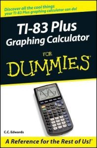 TI-83 Plus Graphing Calculator for Dummies – C. C. Edwards [PDF] [English]