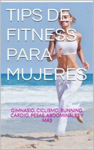 Tips de Fitness para mujeres Gimnasio Ciclismo Running, Cardio, Pesas, Abdominales y más (Tips para mujeres n° 1) – Revista Boutique Chile [ePub & Kindle]