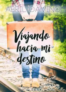 Viajando hacia mi destino: Volume 1 – Abril Camino [ePub & Kindle]