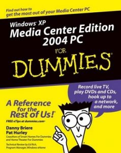 Windows XP Media Center Edition 2004 PC for Dummies – Danny Briere, Pat Hurley [PDF] [English]