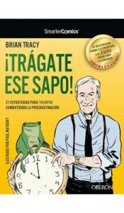 ¡Trágate ese sapo! 21 estrategias para TRIUNFAR combatiendo la procrastinación – Brian Tracy [ePub & Kindle]