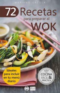 72 recetas para preparar al Wok: Ideales para incluir en tu menú diario (Colección Cocina Fácil & Práctica nº 6) – Mariano Orzola [ePub & Kindle]