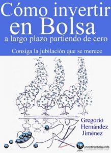 Cómo invertir en Bolsa a largo plazo partiendo de cero (Consiga la jubilación que se merece) – Gregorio Hernández Jiménez [ePub & Kindle]