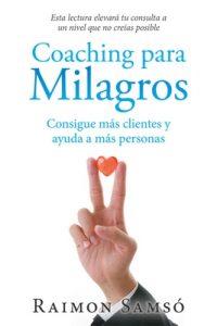Coaching para Milagros: Consigue más clientes y ayuda a más personas – Raimon Samsó [ePub & Kindle]