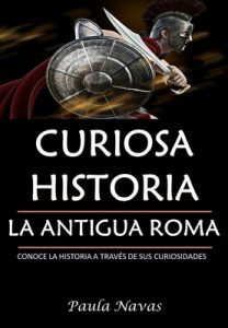 Curiosa Historia: La Antigua Roma: Conoce la historia a través de sus curiosidades – Paula Navas [ePub & Kindle]