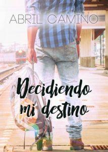 Decidiendo mi destino (Bilogía Destino nº 2) – Abril Camino [320kbps]