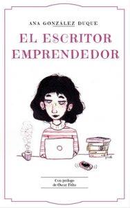 El escritor emprendedor: cómo ganarte la vida como escritor – Ana González Duque [ePub & Kindle]