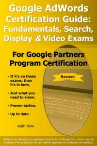 Google AdWords Certification Guide: Fundamentals, Search, Display & Video Exams – Keith Penn [ePub & Kindle] [English]
