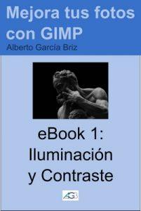 Iluminación y Contraste (Mejora tus fotos con GIMP nº 1) – Alberto García Briz [ePub & Kindle]